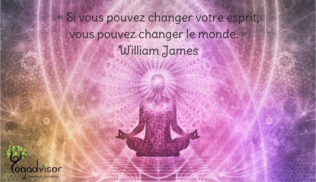 « Si vous pouvez changer votre esprit, vous pouvez changer le monde. »-William James-