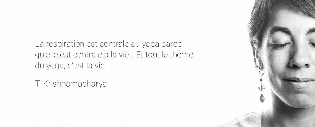 citation la respiration est centrale au yoga car elle est centrale à la vie.... et tout le thème du yoga c'est la vie-krishnamacharya
